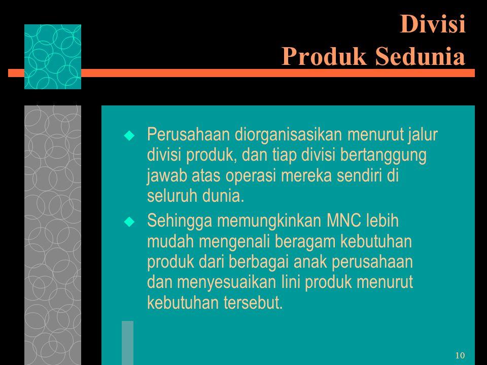 10 Divisi Produk Sedunia  Perusahaan diorganisasikan menurut jalur divisi produk, dan tiap divisi bertanggung jawab atas operasi mereka sendiri di se