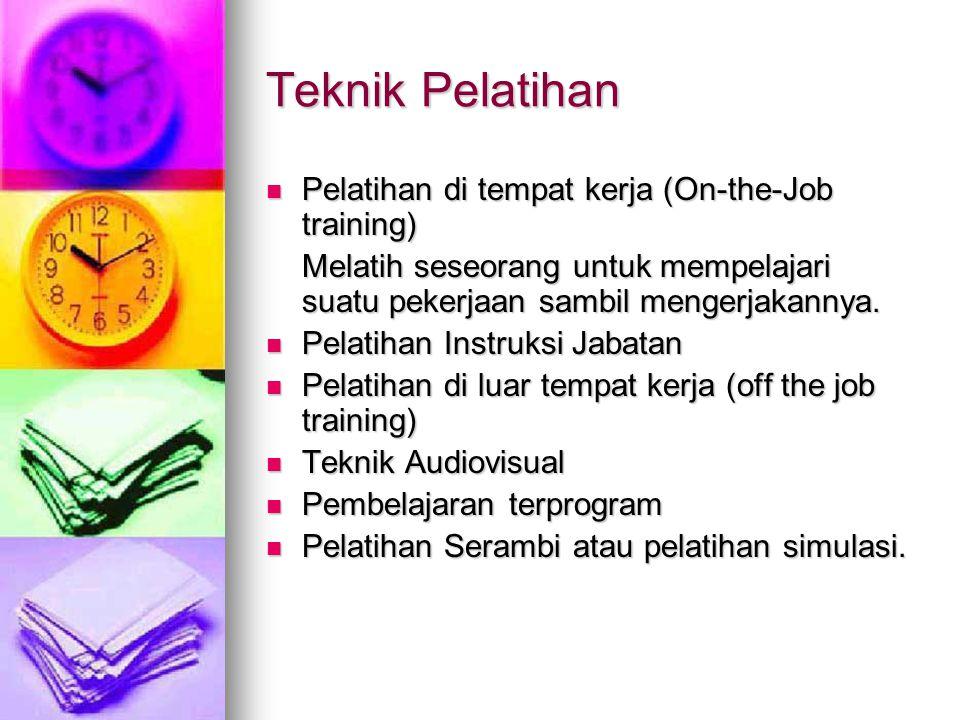 Teknik Pelatihan Pelatihan di tempat kerja (On-the-Job training) Pelatihan di tempat kerja (On-the-Job training) Melatih seseorang untuk mempelajari suatu pekerjaan sambil mengerjakannya.