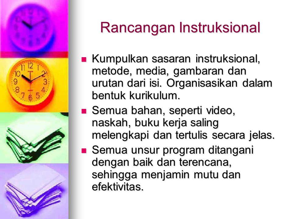 Rancangan Instruksional Kumpulkan sasaran instruksional, metode, media, gambaran dan urutan dari isi.