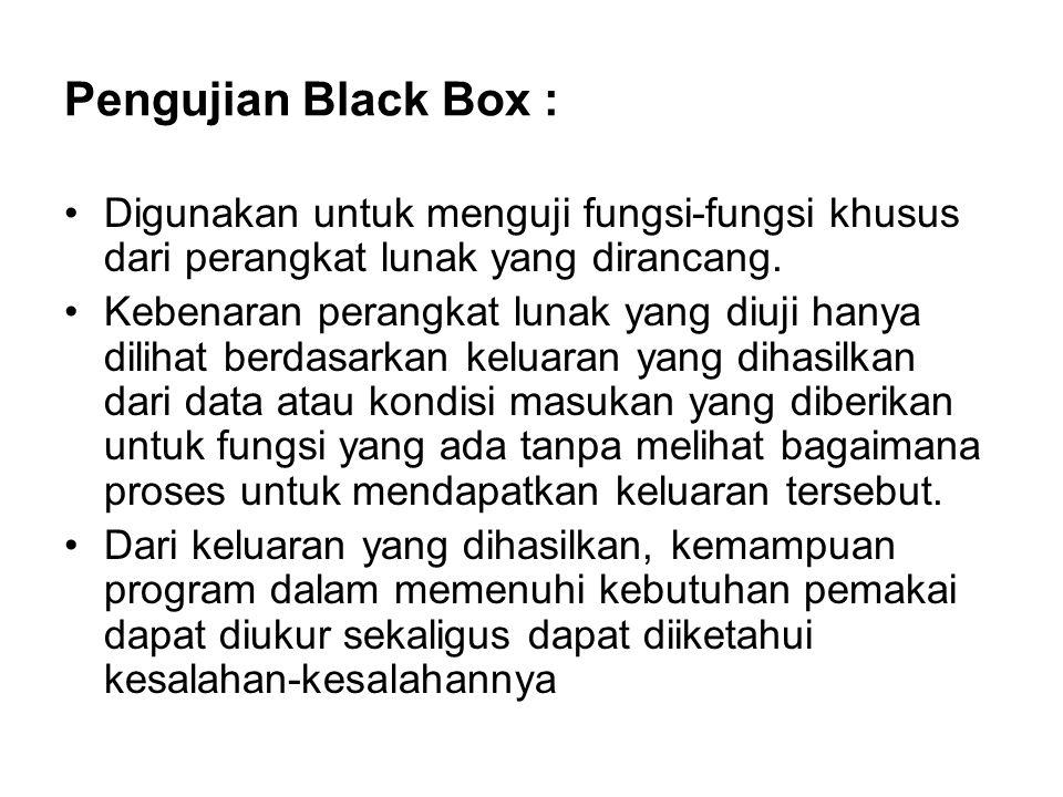 Pengujian Black Box : Digunakan untuk menguji fungsi-fungsi khusus dari perangkat lunak yang dirancang.
