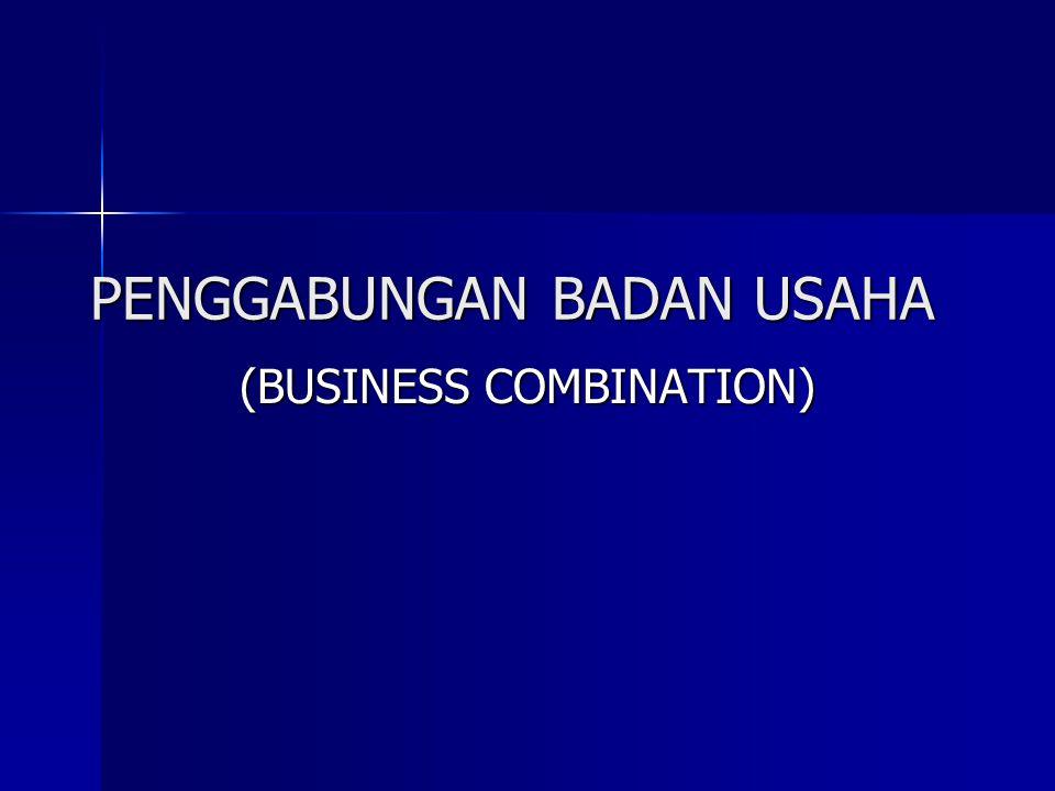 DEFINISI PENGGABUNGAN BADAN USAHA Konsep Akuntansi dari penggabungan usaha direfleksikan dalam Pernyataan Standar Akuntansi Keuangan (PSAK) No.