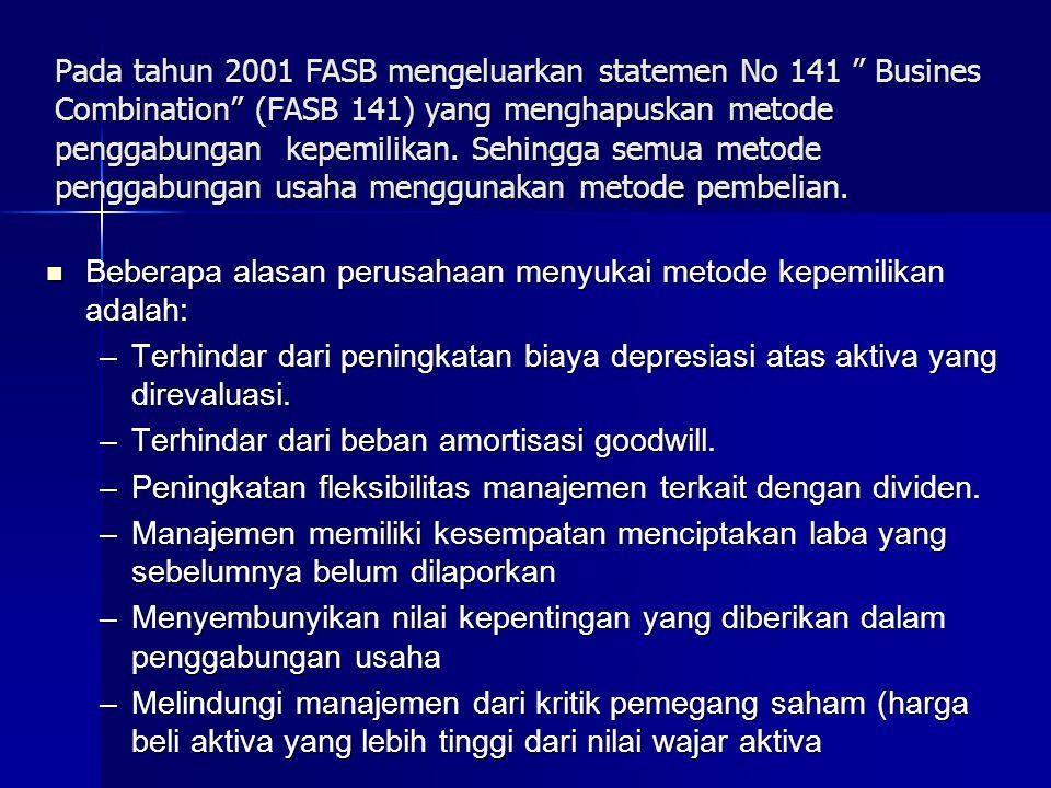 """Pada tahun 2001 FASB mengeluarkan statemen No 141 """" Busines Combination"""" (FASB 141) yang menghapuskan metode penggabungan kepemilikan. Sehingga semua"""