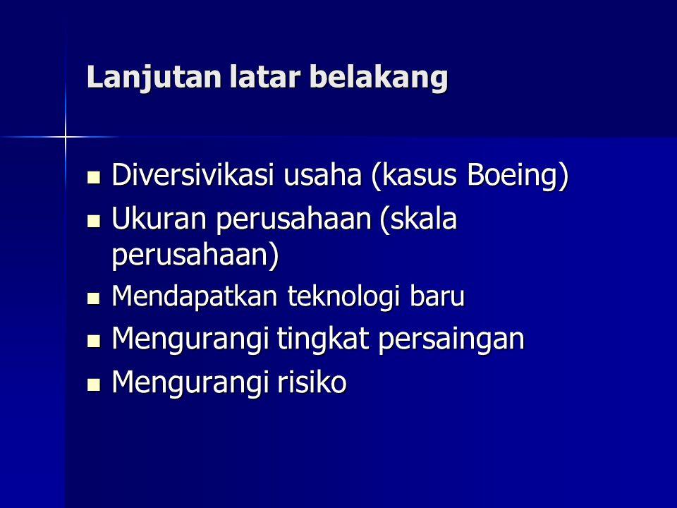 Lanjutan latar belakang Diversivikasi usaha (kasus Boeing) Diversivikasi usaha (kasus Boeing) Ukuran perusahaan (skala perusahaan) Ukuran perusahaan (