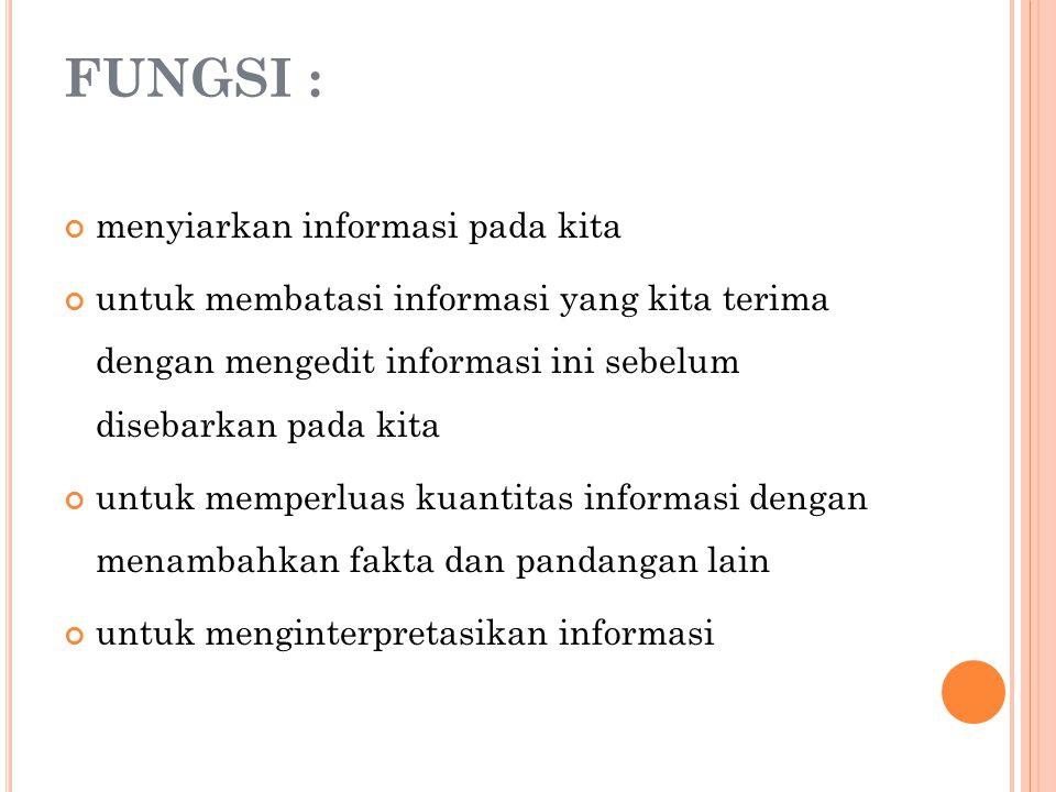 FUNGSI : menyiarkan informasi pada kita untuk membatasi informasi yang kita terima dengan mengedit informasi ini sebelum disebarkan pada kita untuk me