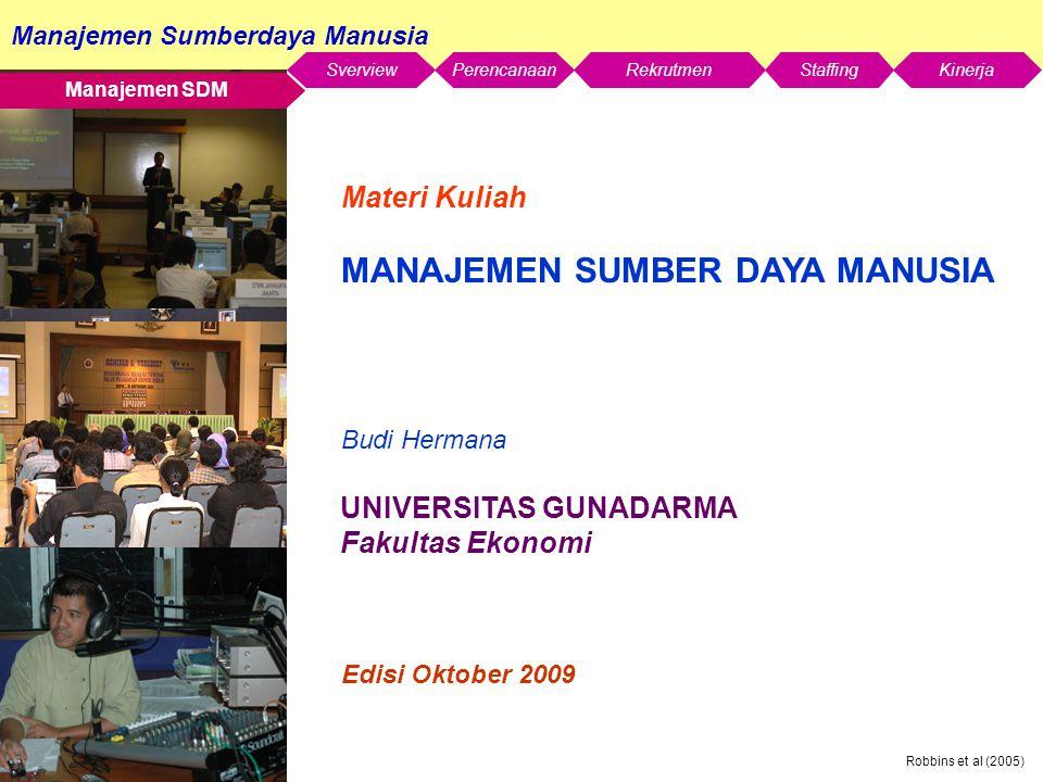 Manajemen Sumberdaya Manusia SverviewStaffingKinerjaRekrutmenPerencanaan Robbins et al (2005) Edisi Oktober 2009 Materi Kuliah MANAJEMEN SUMBER DAYA M