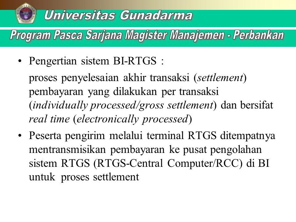 Pengertian sistem BI-RTGS : proses penyelesaian akhir transaksi (settlement) pembayaran yang dilakukan per transaksi (individually processed/gross set
