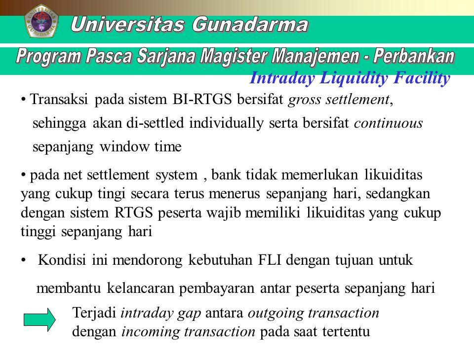 Intraday Liquidity Facility Transaksi pada sistem BI-RTGS bersifat gross settlement, sehingga akan di-settled individually serta bersifat continuous s