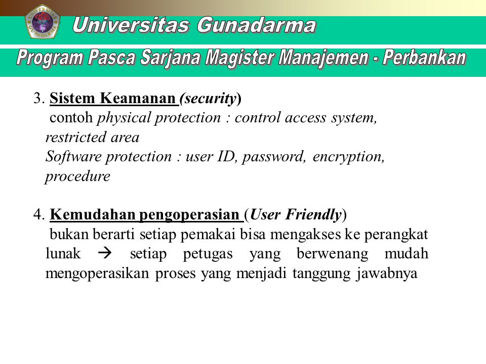 3. Sistem Keamanan (security) contoh physical protection : control access system, restricted area Software protection : user ID, password, encryption,