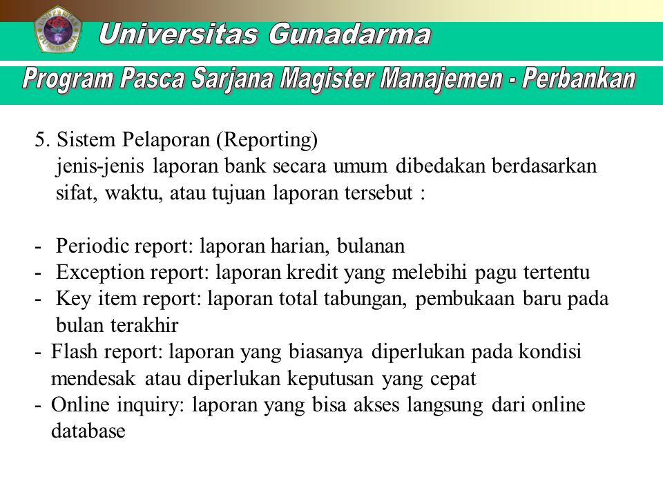 5. Sistem Pelaporan (Reporting) jenis-jenis laporan bank secara umum dibedakan berdasarkan sifat, waktu, atau tujuan laporan tersebut : -Periodic repo