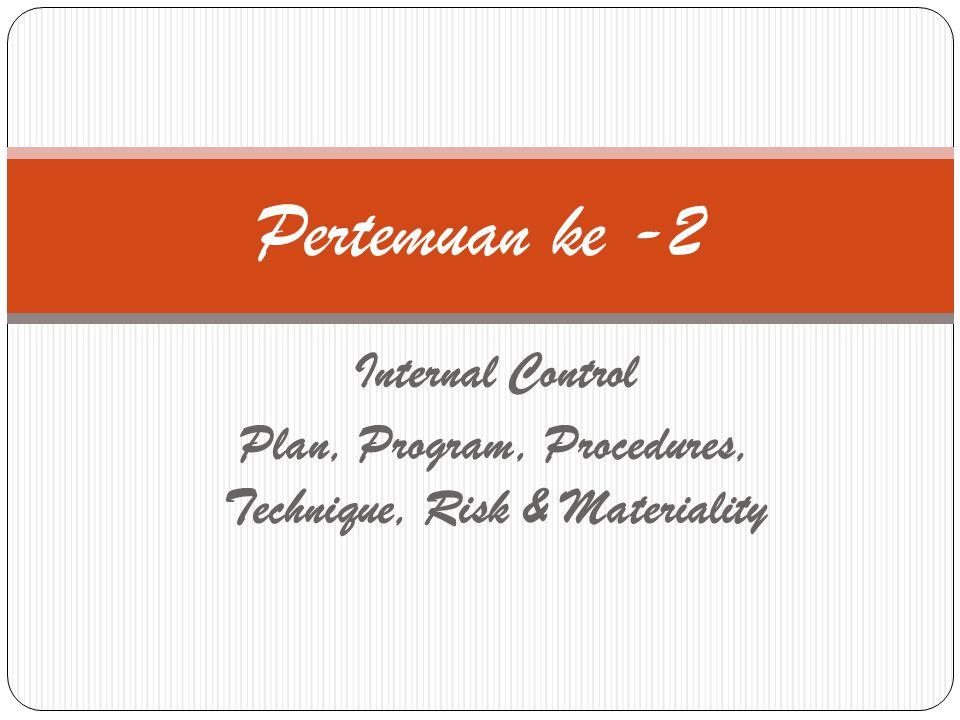 Internal Control Plan, Program, Procedures, Technique, Risk & Materiality Pertemuan ke -2