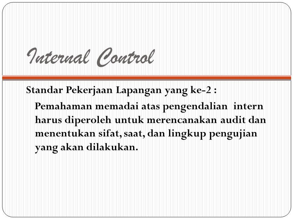 Internal Control Standar Pekerjaan Lapangan yang ke-2 : Pemahaman memadai atas pengendalian intern harus diperoleh untuk merencanakan audit dan menent