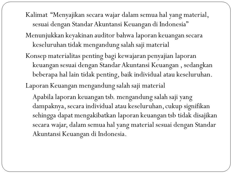 """Kalimat """"Menyajikan secara wajar dalam semua hal yang material, sesuai dengan Standar Akuntansi Keuangan di Indonesia"""" Menunjukkan keyakinan auditor b"""