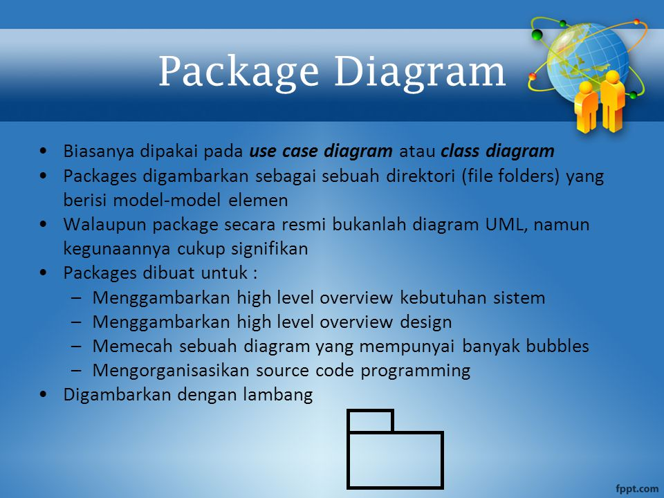 Biasanya dipakai pada use case diagram atau class diagram Packages digambarkan sebagai sebuah direktori (file folders) yang berisi model-model elemen