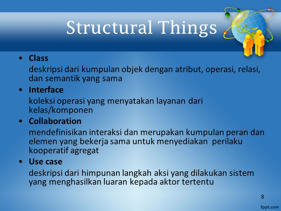 59 Stereotypes digunakan untuk mengklasifikasikan dan memperluas sosiasi,relasi pewarisan, kelas, dan komponen Nama ditulis dalam > Contoh: –Class stereotypes: boundary, control, entity, utility, exception –Inheritance stereotypes: uses and extends –Component stereotypes: subsystem Extensibility Tagged values — mendefinisikan informasi pada elemen Constraints — memperluas semantik dari blok pembangun UML {if Order.customer.credit.Rating is poor then Order.isPrepaid must be true} anObject:ClassA {location=server)