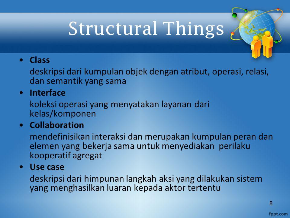8 Structural Things Class deskripsi dari kumpulan objek dengan atribut, operasi, relasi, dan semantik yang sama Interface koleksi operasi yang menyata