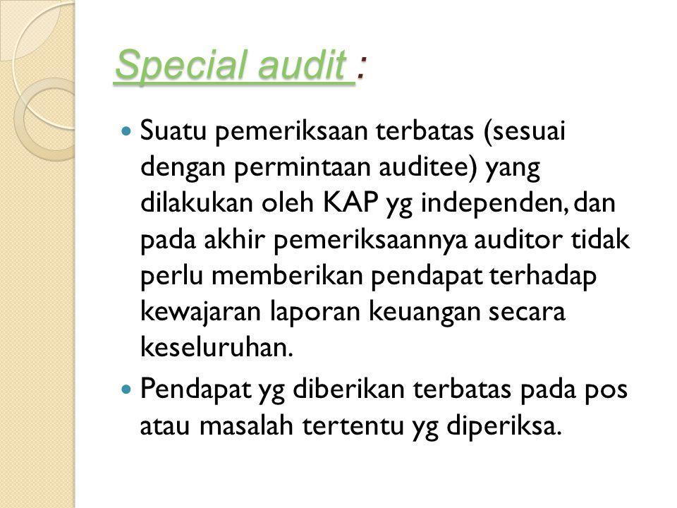 Special audit Special audit : Special audit Suatu pemeriksaan terbatas (sesuai dengan permintaan auditee) yang dilakukan oleh KAP yg independen, dan p