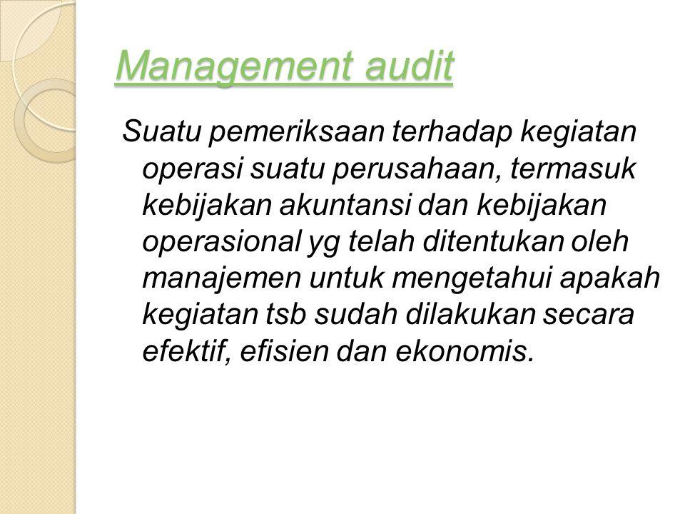 Management audit Management audit Suatu pemeriksaan terhadap kegiatan operasi suatu perusahaan, termasuk kebijakan akuntansi dan kebijakan operasional