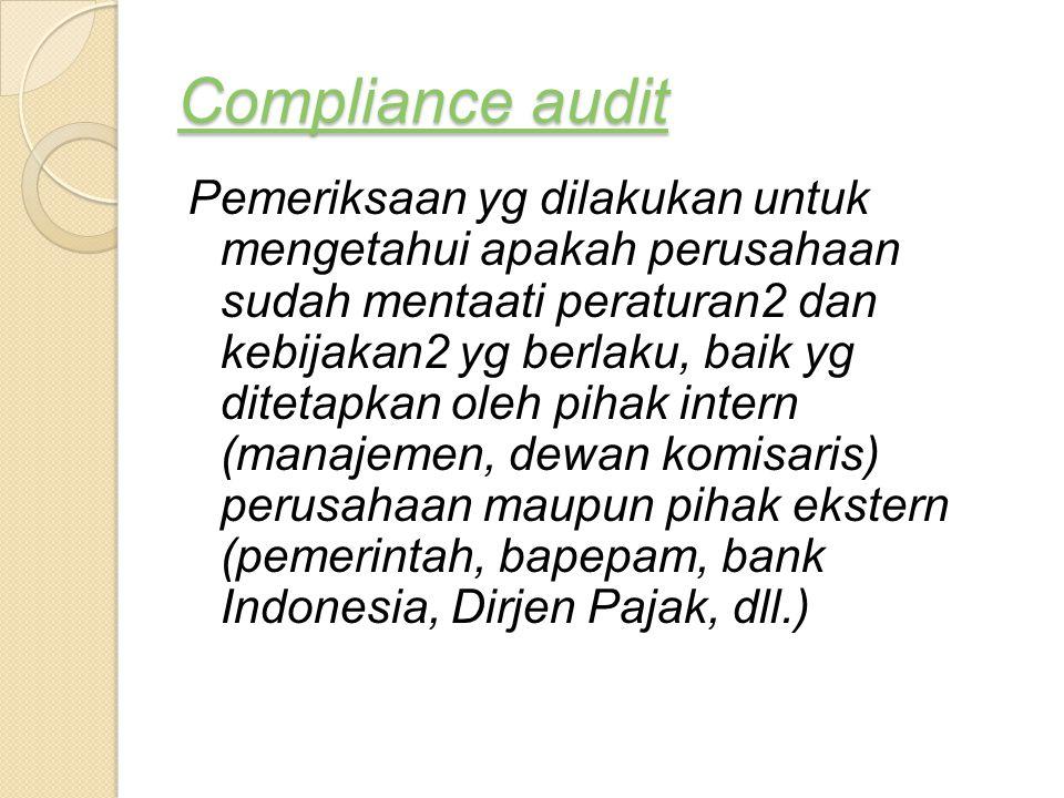 Compliance audit Compliance audit Pemeriksaan yg dilakukan untuk mengetahui apakah perusahaan sudah mentaati peraturan2 dan kebijakan2 yg berlaku, bai