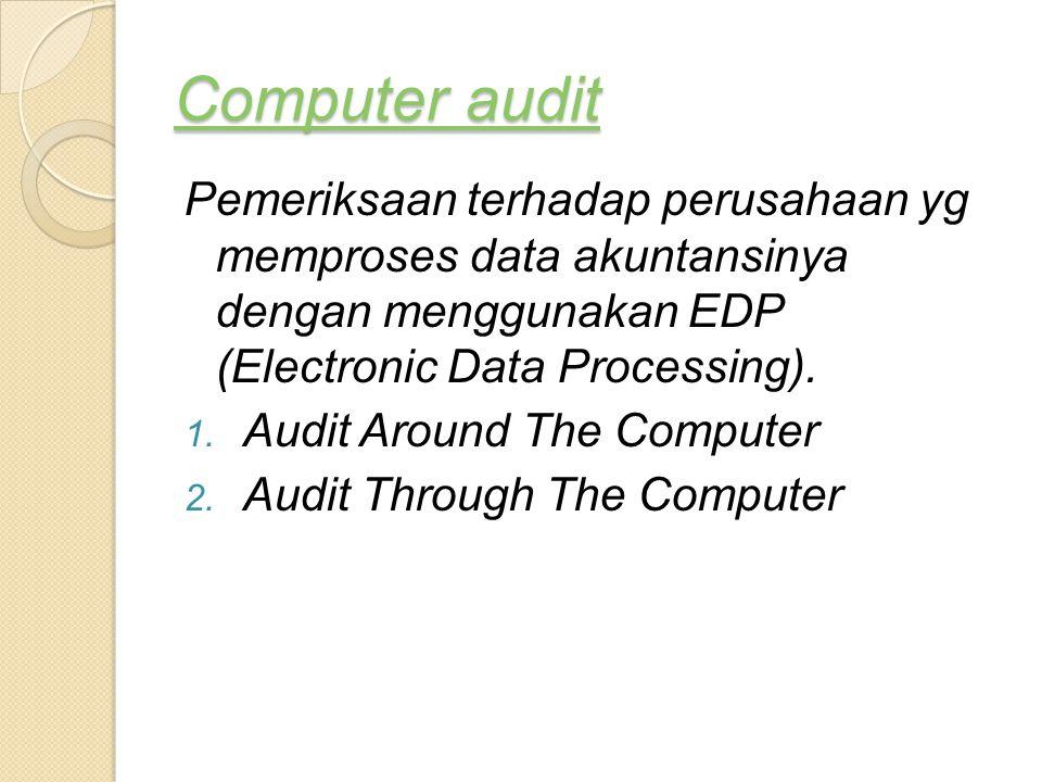 Computer audit Computer audit Pemeriksaan terhadap perusahaan yg memproses data akuntansinya dengan menggunakan EDP (Electronic Data Processing). 1. A