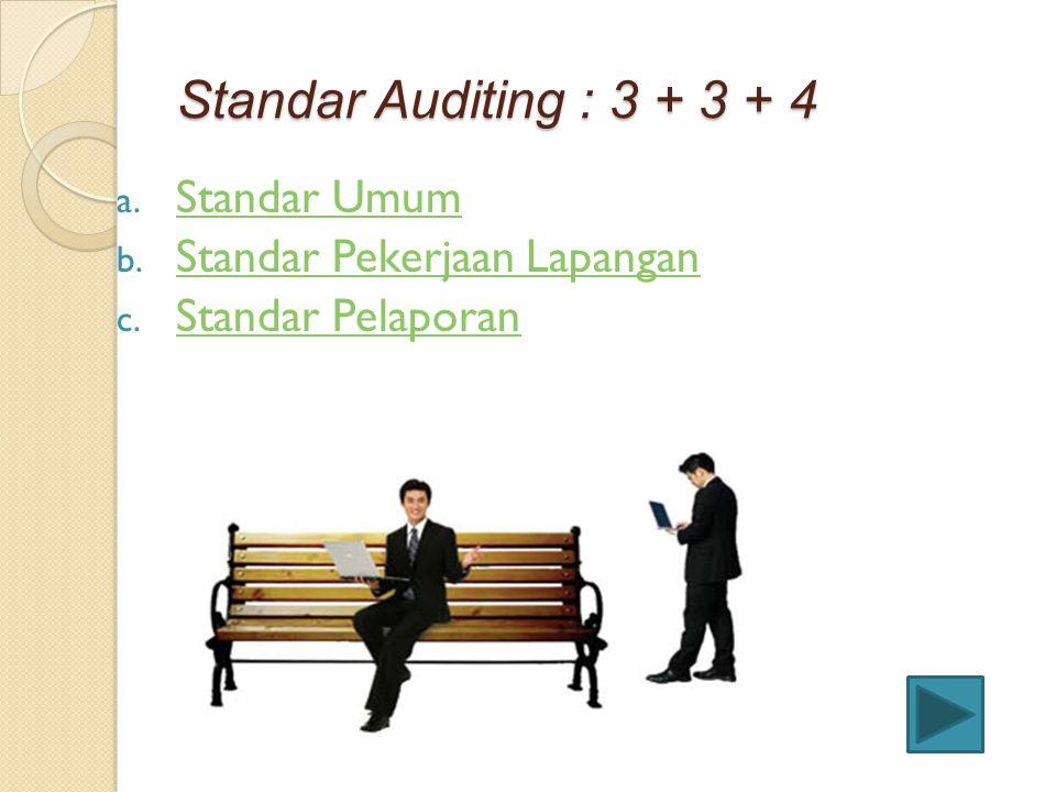 Standar Auditing : 3 + 3 + 4 a. Standar Umum Standar Umum b. Standar Pekerjaan Lapangan Standar Pekerjaan Lapangan c. Standar Pelaporan Standar Pelapo