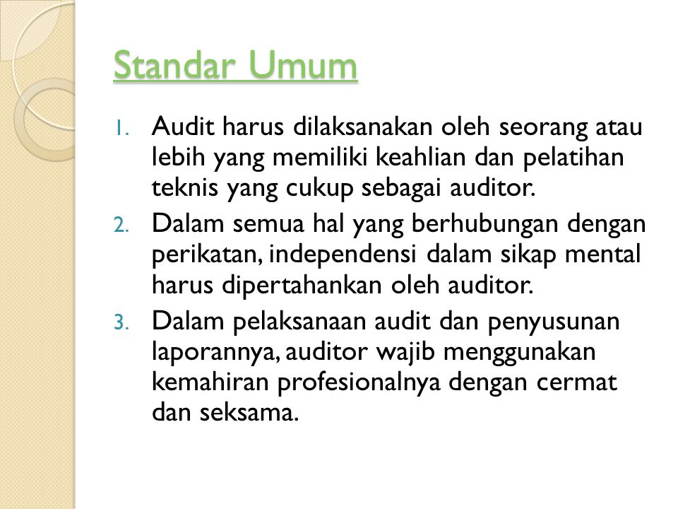 Standar Umum Standar Umum 1. Audit harus dilaksanakan oleh seorang atau lebih yang memiliki keahlian dan pelatihan teknis yang cukup sebagai auditor.
