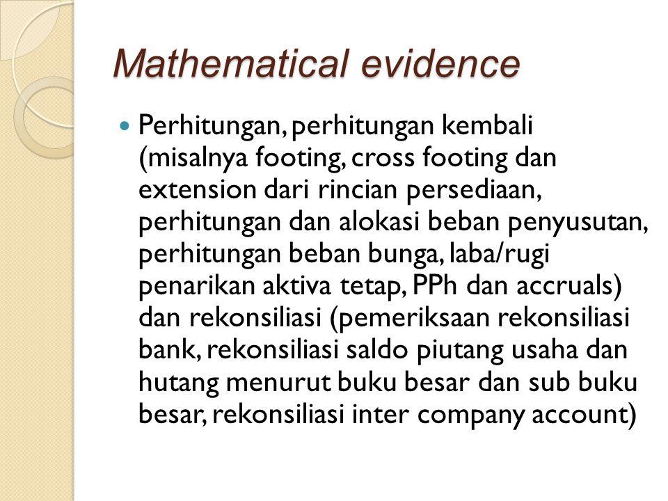 Mathematical evidence Perhitungan, perhitungan kembali (misalnya footing, cross footing dan extension dari rincian persediaan, perhitungan dan alokasi