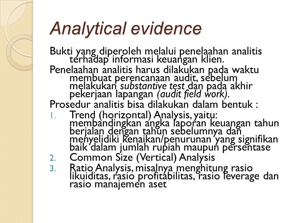 Analytical evidence Bukti yang diperoleh melalui penelaahan analitis terhadap informasi keuangan klien. Penelaahan analitis harus dilakukan pada waktu