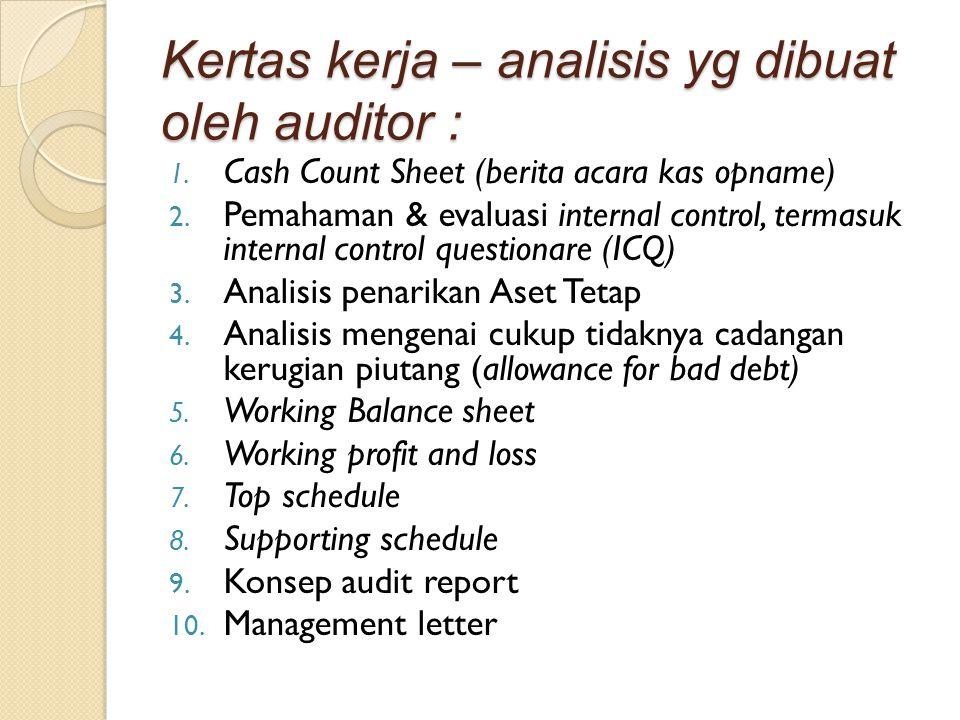 Kertas kerja – analisis yg dibuat oleh auditor : 1. Cash Count Sheet (berita acara kas opname) 2. Pemahaman & evaluasi internal control, termasuk inte