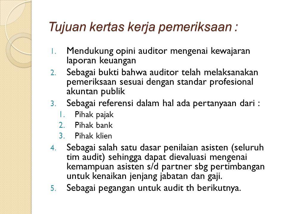 Tujuan kertas kerja pemeriksaan : 1. Mendukung opini auditor mengenai kewajaran laporan keuangan 2. Sebagai bukti bahwa auditor telah melaksanakan pem