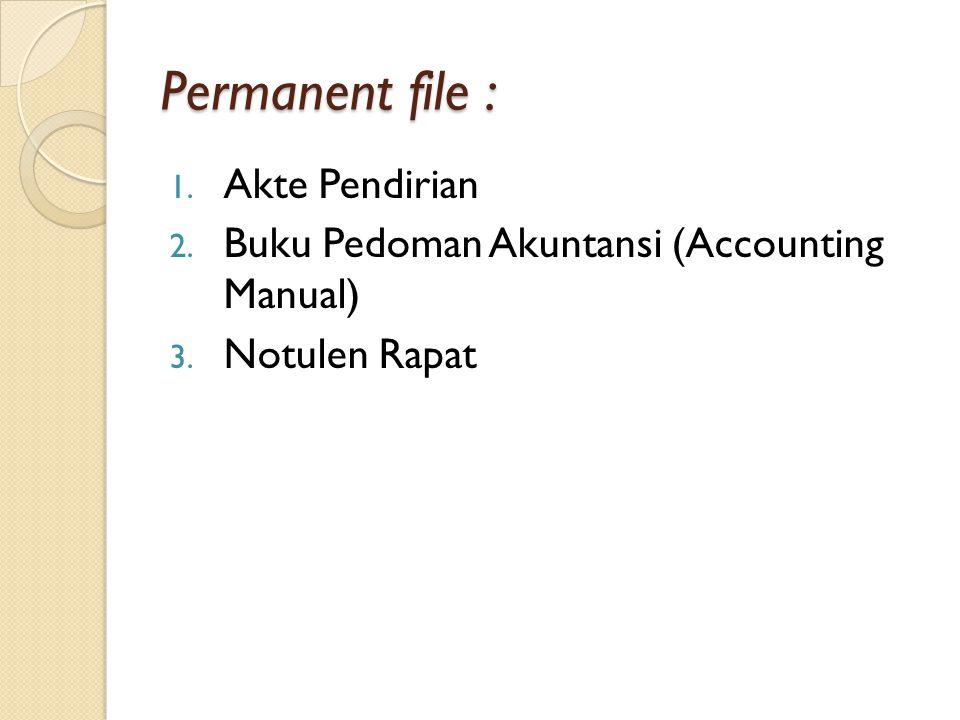 Permanent file : 1. Akte Pendirian 2. Buku Pedoman Akuntansi (Accounting Manual) 3. Notulen Rapat