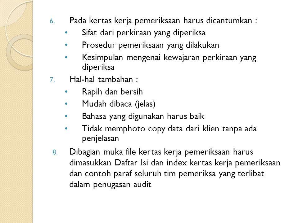 6. Pada kertas kerja pemeriksaan harus dicantumkan : Sifat dari perkiraan yang diperiksa Prosedur pemeriksaan yang dilakukan Kesimpulan mengenai kewaj