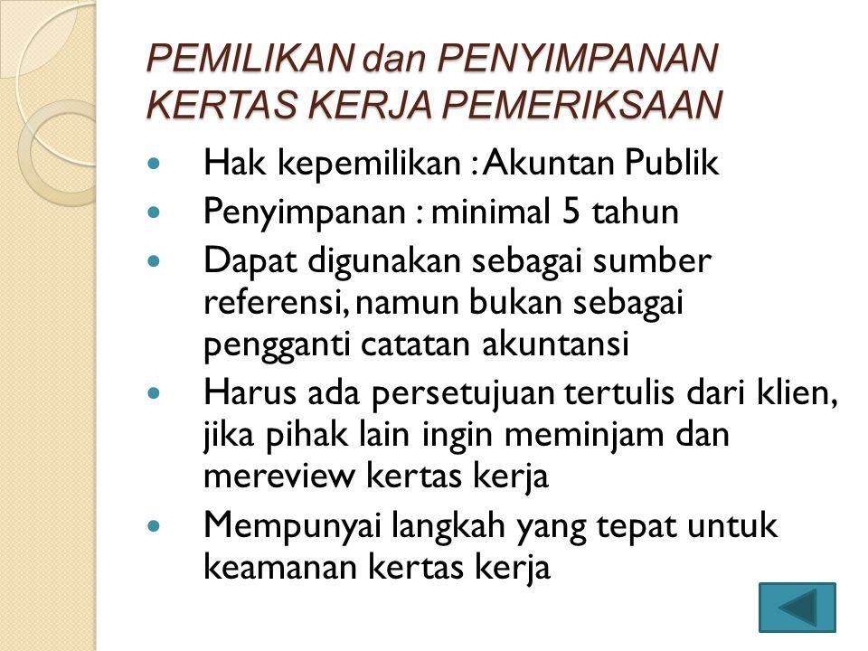 PEMILIKAN dan PENYIMPANAN KERTAS KERJA PEMERIKSAAN Hak kepemilikan : Akuntan Publik Penyimpanan : minimal 5 tahun Dapat digunakan sebagai sumber refer