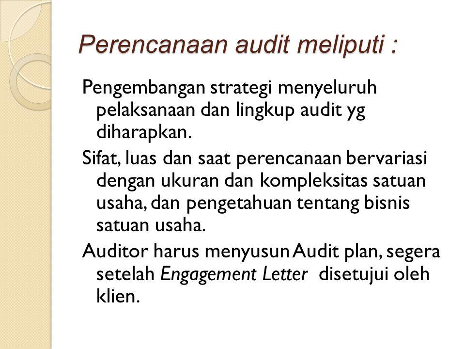Perencanaan audit meliputi : Pengembangan strategi menyeluruh pelaksanaan dan lingkup audit yg diharapkan. Sifat, luas dan saat perencanaan bervariasi