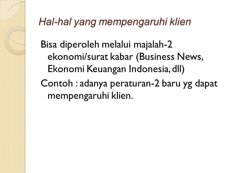 Hal-hal yang mempengaruhi klien Bisa diperoleh melalui majalah-2 ekonomi/surat kabar (Business News, Ekonomi Keuangan Indonesia, dll) Contoh : adanya