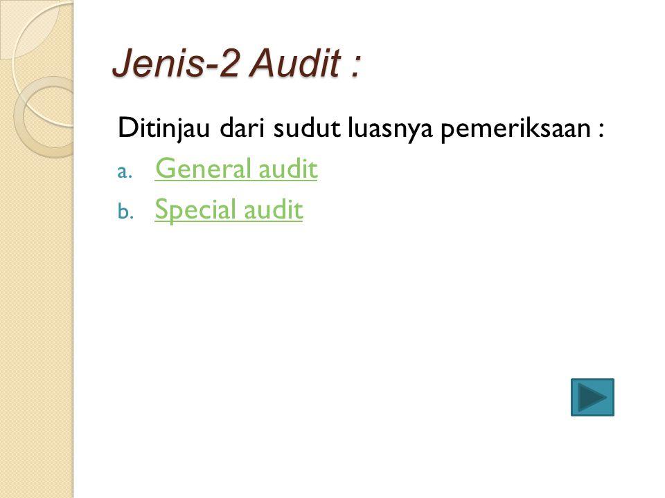 Jenis-2 Audit : Ditinjau dari sudut luasnya pemeriksaan : a. General audit General audit b. Special audit Special audit