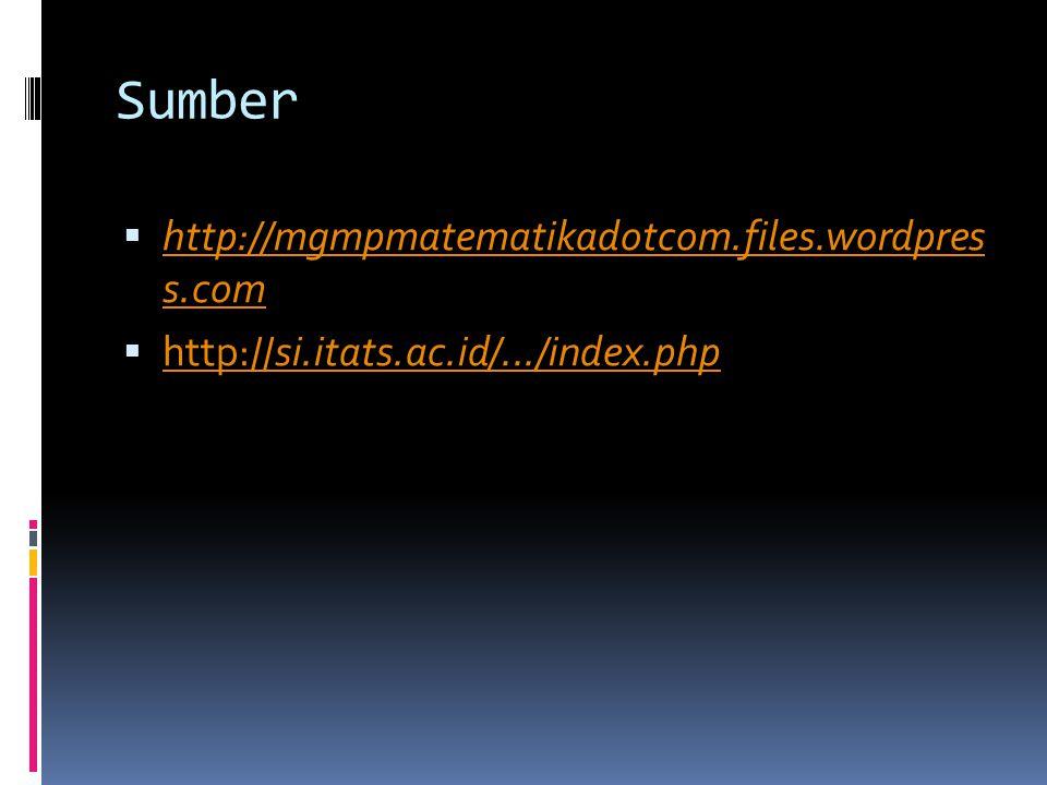 Sumber  http://mgmpmatematikadotcom.files.wordpres s.com http://mgmpmatematikadotcom.files.wordpres s.com  http://si.itats.ac.id/.../index.php http: