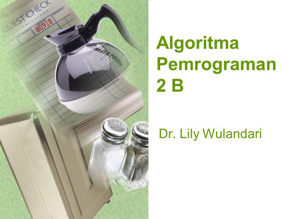 Algoritma Pemrograman 2 B Dr. Lily Wulandari