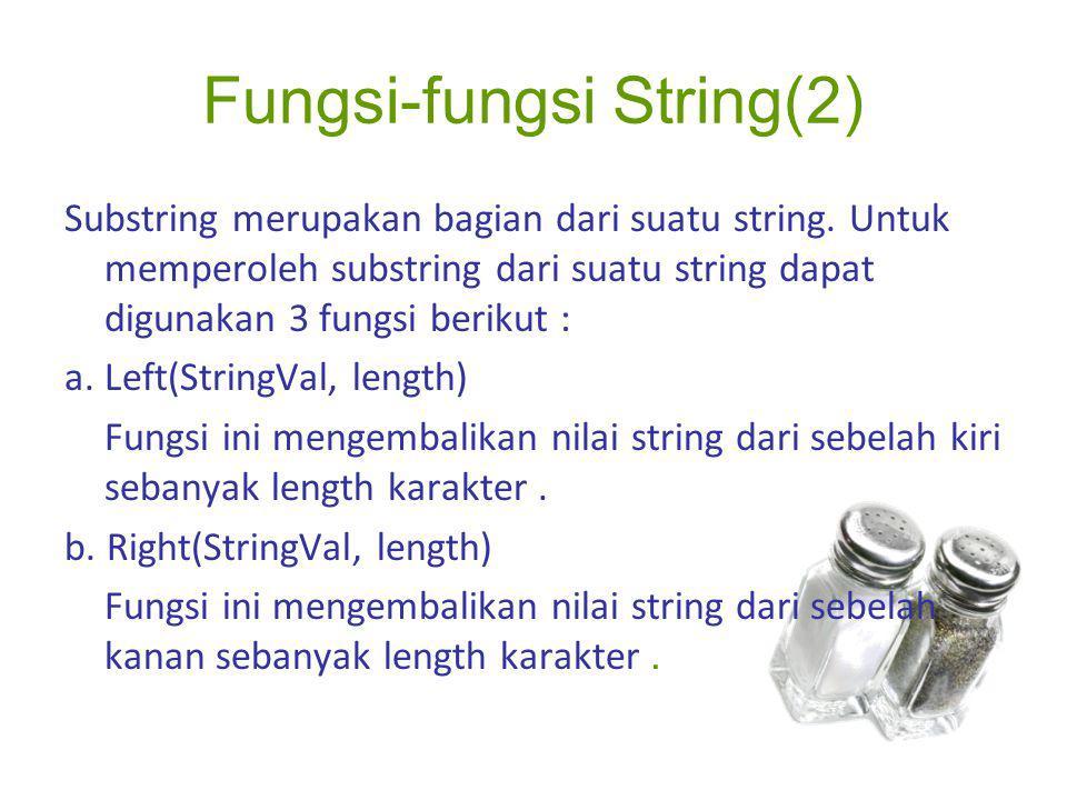 Fungsi-fungsi String(2) Substring merupakan bagian dari suatu string. Untuk memperoleh substring dari suatu string dapat digunakan 3 fungsi berikut :