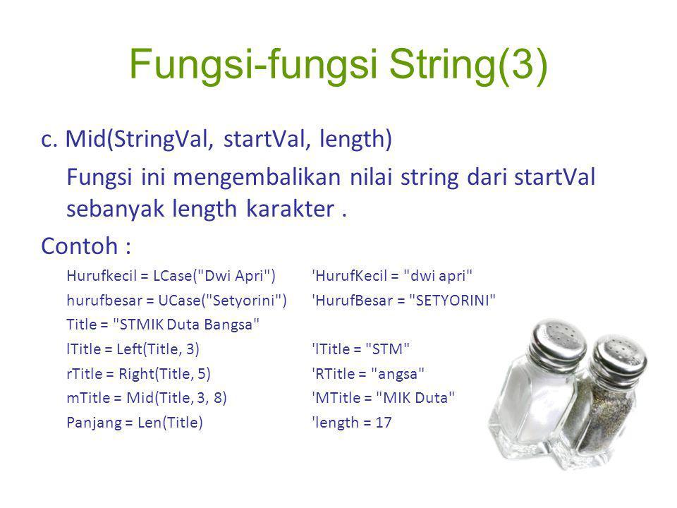 Fungsi-fungsi String(3) c. Mid(StringVal, startVal, length) Fungsi ini mengembalikan nilai string dari startVal sebanyak length karakter. Contoh : Hur