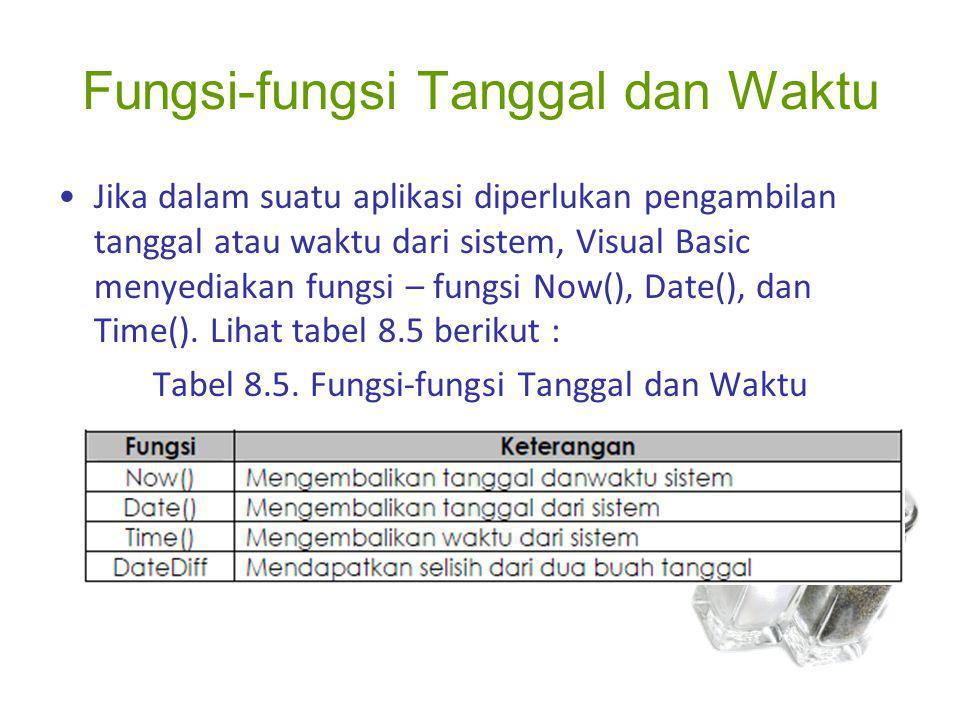 Fungsi-fungsi Tanggal dan Waktu Jika dalam suatu aplikasi diperlukan pengambilan tanggal atau waktu dari sistem, Visual Basic menyediakan fungsi – fun