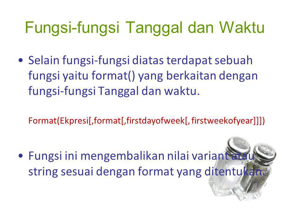 Fungsi-fungsi Tanggal dan Waktu Selain fungsi-fungsi diatas terdapat sebuah fungsi yaitu format() yang berkaitan dengan fungsi-fungsi Tanggal dan wakt