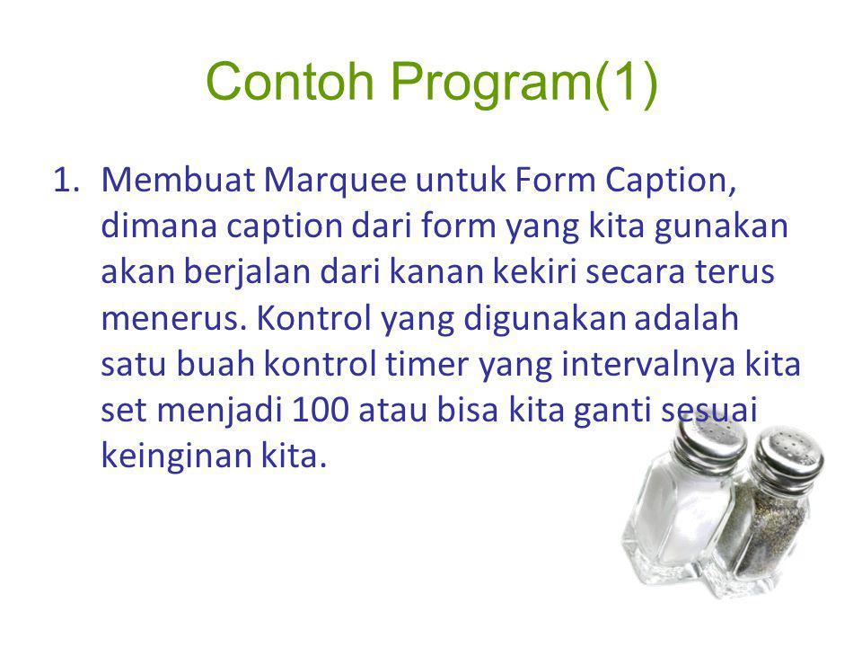 Contoh Program(1) 1.Membuat Marquee untuk Form Caption, dimana caption dari form yang kita gunakan akan berjalan dari kanan kekiri secara terus meneru