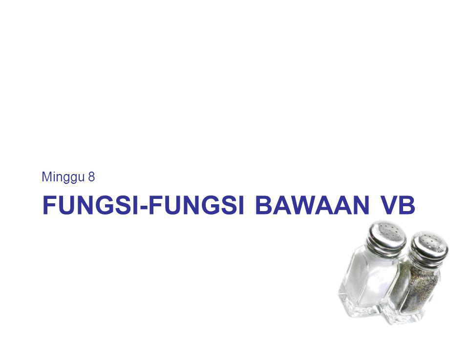Definisi fungsi bawaan adalah suatu fungsi yang sudah ada dalam Visual Basic dan dapat digunakan secara langsung.