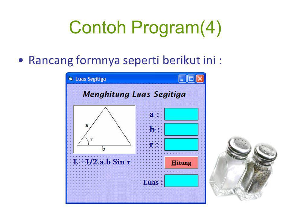 Contoh Program(4) Rancang formnya seperti berikut ini :
