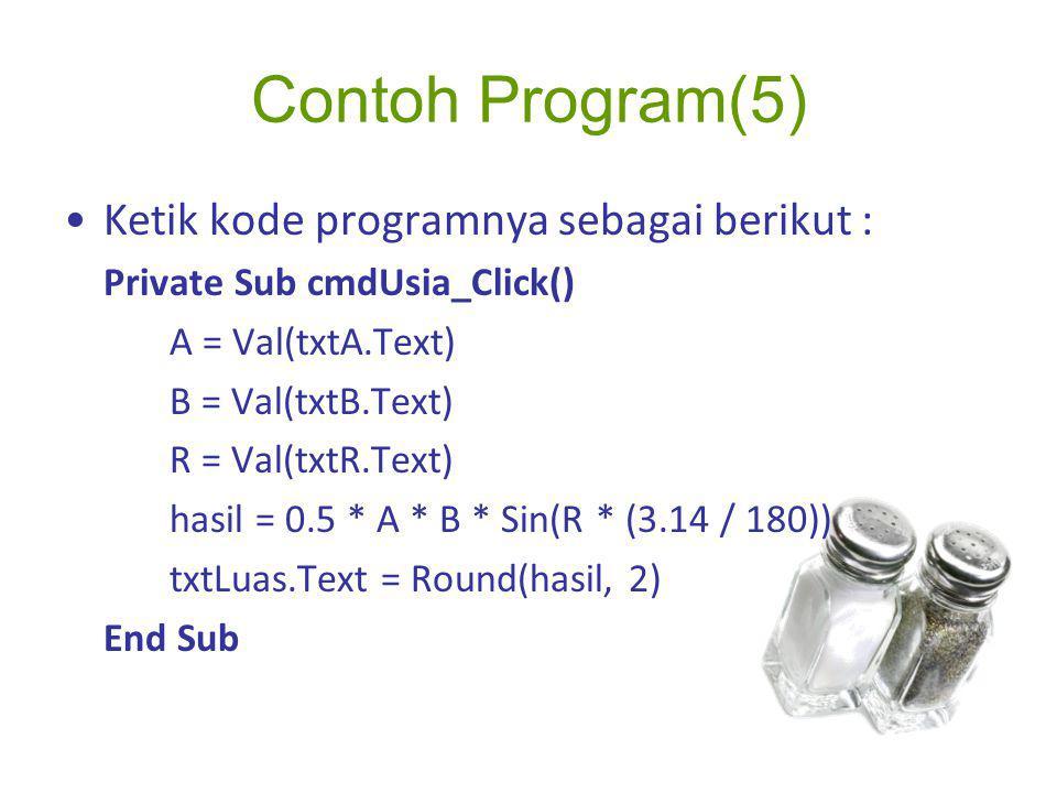 Contoh Program(5) Ketik kode programnya sebagai berikut : Private Sub cmdUsia_Click() A = Val(txtA.Text) B = Val(txtB.Text) R = Val(txtR.Text) hasil =