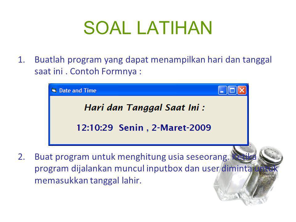 SOAL LATIHAN 1.Buatlah program yang dapat menampilkan hari dan tanggal saat ini. Contoh Formnya : 2.Buat program untuk menghitung usia seseorang. Keti