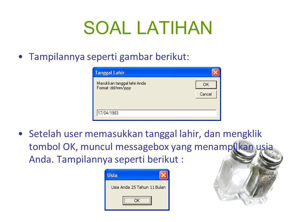SOAL LATIHAN Tampilannya seperti gambar berikut: Setelah user memasukkan tanggal lahir, dan mengklik tombol OK, muncul messagebox yang menampilkan usi