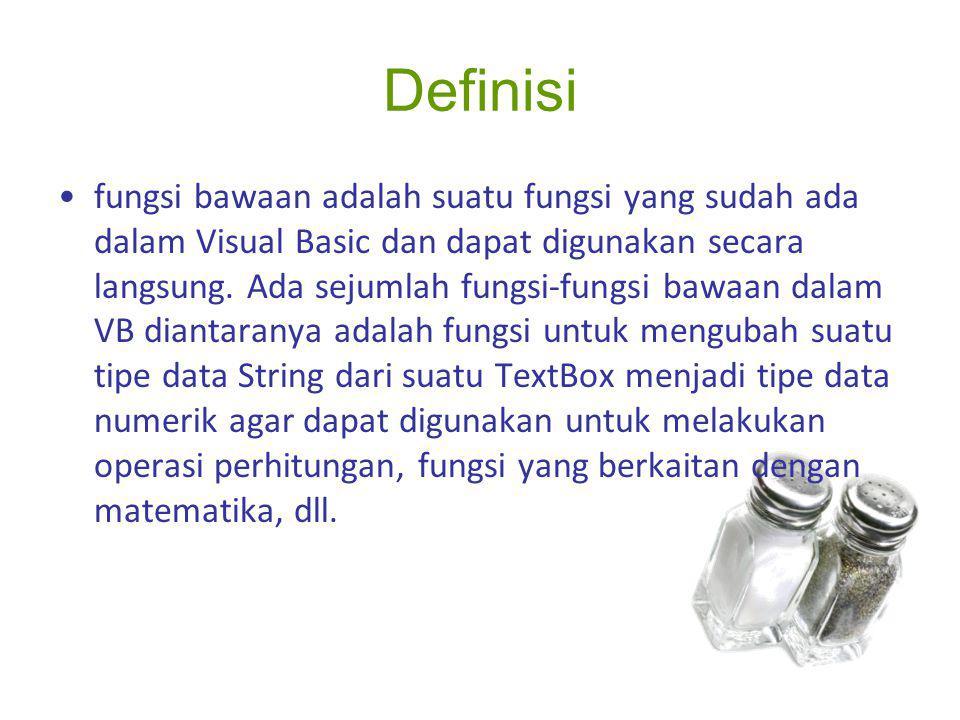 Definisi fungsi bawaan adalah suatu fungsi yang sudah ada dalam Visual Basic dan dapat digunakan secara langsung. Ada sejumlah fungsi-fungsi bawaan da
