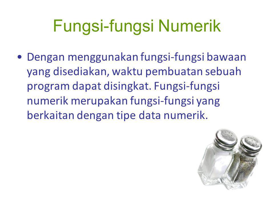 Fungsi-fungsi Numerik Dengan menggunakan fungsi-fungsi bawaan yang disediakan, waktu pembuatan sebuah program dapat disingkat. Fungsi-fungsi numerik m