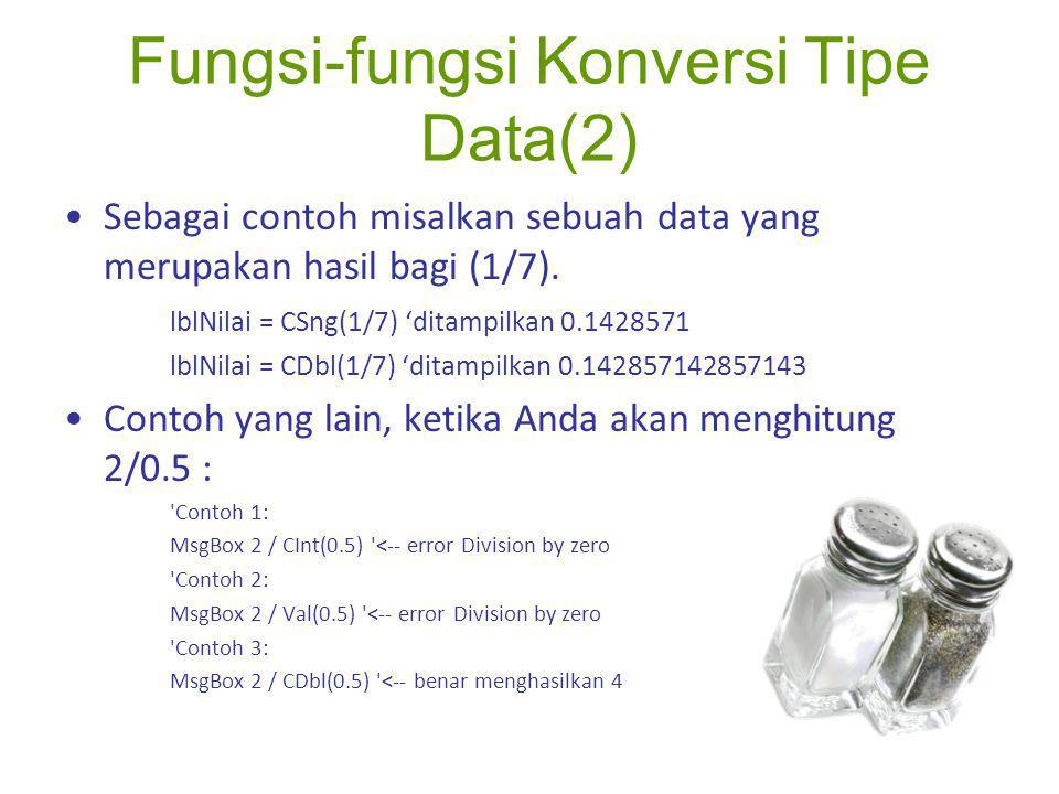 Fungsi-fungsi Konversi Tipe Data(2) Sebagai contoh misalkan sebuah data yang merupakan hasil bagi (1/7). lblNilai = CSng(1/7) 'ditampilkan 0.1428571 l